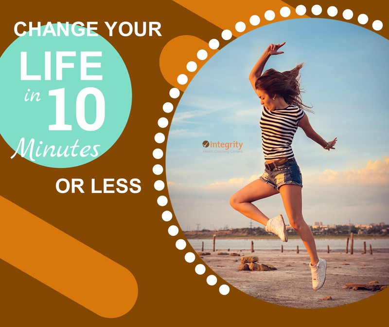 Change your life in 10 minutes or less